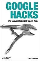 Google Hacks: 100 Industrial-Strength Tips & Tricks