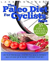 Paleo Diet for Cyclists: Delicious Paleo Diet Plan, Recipes and Cookbook for Achieving Optimum Health, Performance, Endurance and Physique Goals