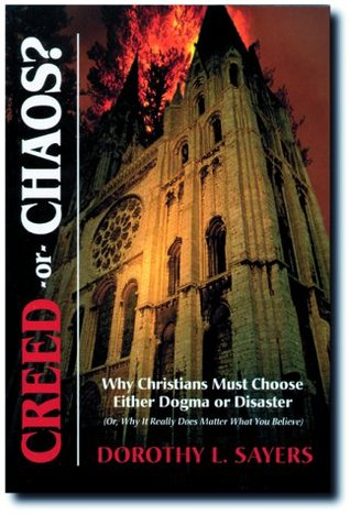 Creed or Chaos?: Why Christians Must Choose Either Dogma or Disaster; Or, Why It Really Does Matter What You Believe