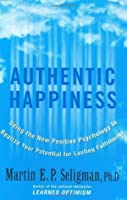 Authentic Happiness: Using the New Positive Psychology to Realize Your Potential for Lasting Fulfillment