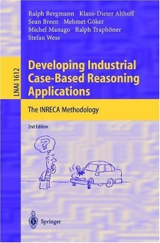 Developing Industrial Case-Based Reasoning Applications: The INRECA Methodology (Lecture Notes in Computer Science / Lecture Notes in Artificial Intelligence)