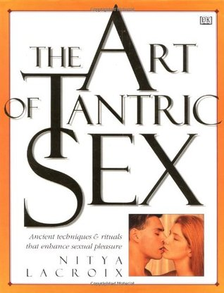 The Art of Tantric Sex: Ancient Techniques & Rituals that