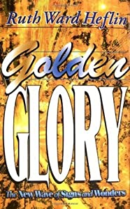Golden Glory: The New Wave of Signs and Wonders