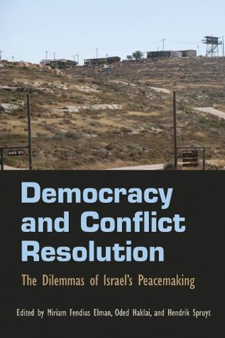Democracy and Conflict Resolution: The Dilemmas of Israel's Peacemaking