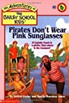 Pirates Don't Wear Pink Sunglasses (The Adventures of the Bailey School Kids, #9)