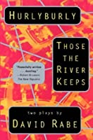 Hurlyburly and Those the River Keeps: Two Plays