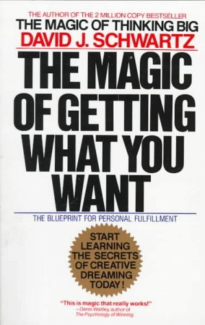 The Magic of Getting What You Want by David J  Schwartz