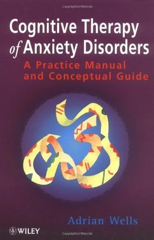 Book cover Cognitive-Therapy-of-Anxiety-Disorders-A-Practice-Manual-and-Conceptual-Guide