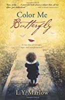Color Me Butterfly: A True Story of Courage, Hope and Transformation