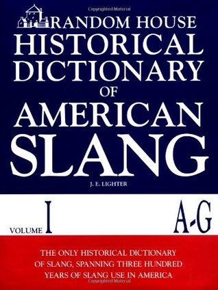 Random House Historical Dictionary of American Slang, Volume I: A-G