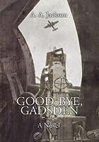 Good-Bye, Gadsden:A novel of World War II