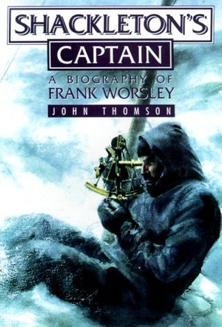 Shackelton's Captain: A Biography of Frank Worsley