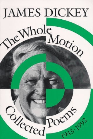 James Dickey - The Whole Motion Collected Poems, 1945-1992