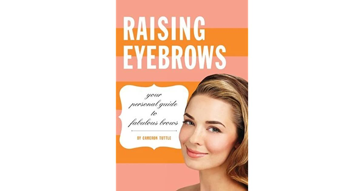 Raising Eyebrows Your Personal Guide To Fabulous Brows By Cameron