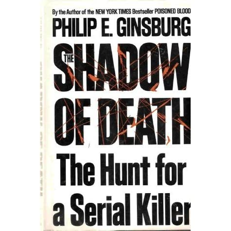The Shadow of Death: The Hunt for a Serial Killer by Philip E  Ginsburg