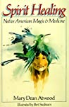 Spirit Healing: Native American Magic  Medicine