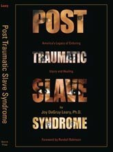 Post Traumatic Slave Syndrome America's Legacy of Enduring Injury and Healing by Joy DeGruy