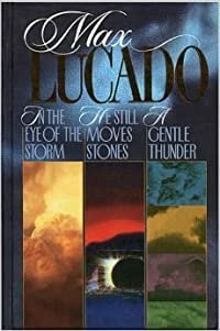 Lucado 3 in 1: In the Eye of the Storm, He Still Moves Stones, a Gentle Thunder