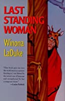 last standing woman by winona daluke analysis Organized by the society for the study of american women writers  of  transcendence and embodiment: an ecocritical analysis of galway kinnell's   and linguistic resistance in winona laduke's last standing woman.