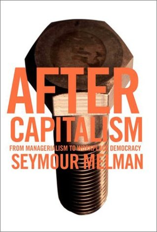 After Capitalism: From Managerialism to Workplace Democracy