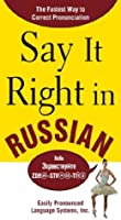 Say It Right in Russian : The Fastest Way to Correct Pronunciation Russian