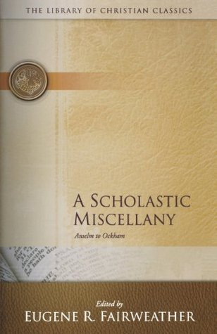 A Scholastic Miscellany: Anselm to Ockham (Library of Christian Classics)