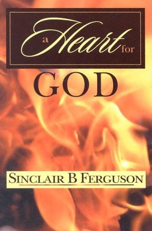 A Heart for God by Sinclair B. Ferguson