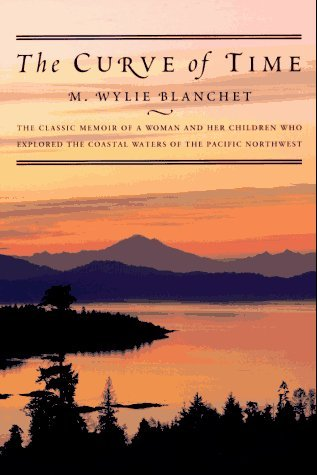 The Curve of Time: The Classic Memoir of a Woman and Her Children Who Explored the Coastal Waters of the Pacific Northwest