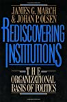 Rediscovering Institutions by James G. March