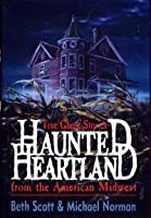 Haunted Heartland: True Ghost Stories from the American Midwest