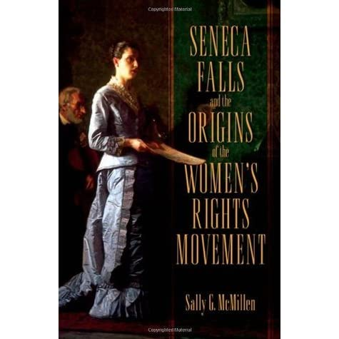 Citaten Seneca Falls : Seneca falls and the origins of the women s rights movement by