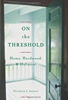 On The Threshold: Home, Hardwood, and Holiness: Household, Hardwood and Holiness