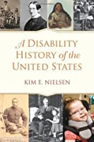 A Disability History of the United States (ReVisioning American History)