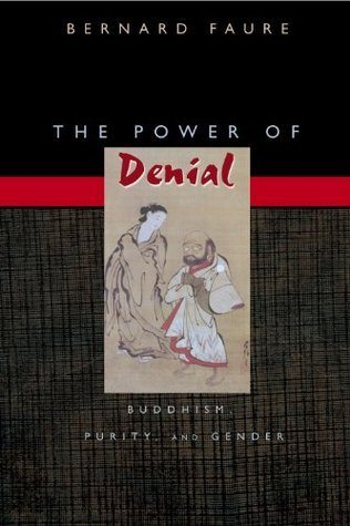 Princeton University Press The Power of Denial  Buddhism Purity and Gender