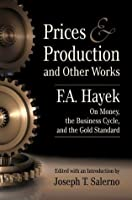Prices and Production and Other Works On Money, the Business Cycle, and the Gold Standard