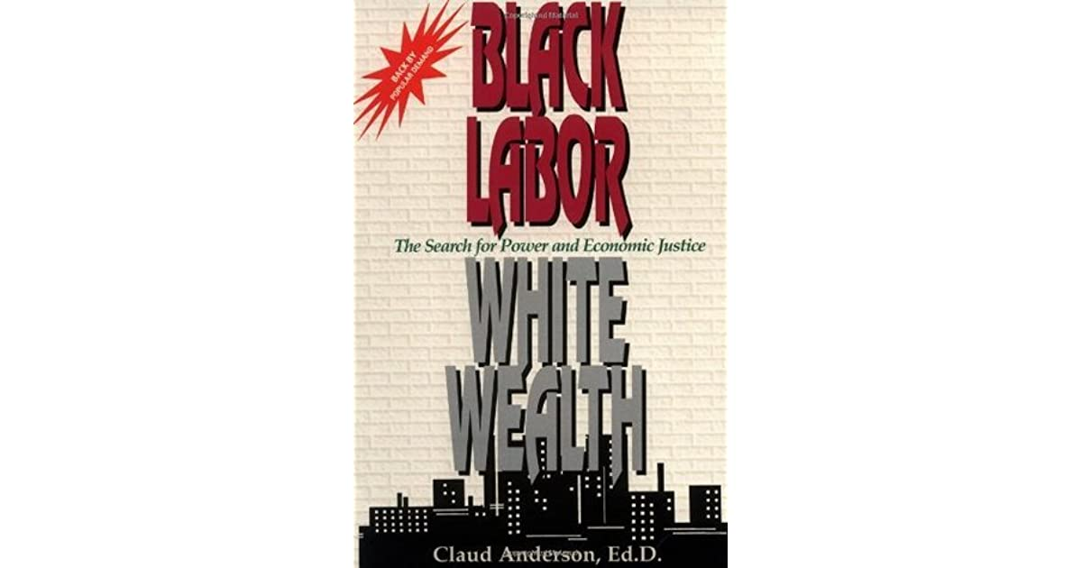 Black labor white wealth the search for power and economic justice black labor white wealth the search for power and economic justice by claud anderson malvernweather Images