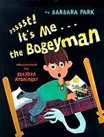 Psssst! It's Me...the Bogeyman