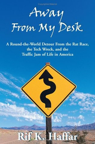 Away From My Desk: A Round-the-World Detour from the Rat Race, the Tech Wreck, and the Traffic Jam of Life in America