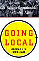Going Local: Creating Self Reliant Communities in a Global Age