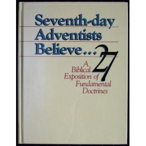 Seventh-Day Adventists Believe: A Biblical Exposition of 27
