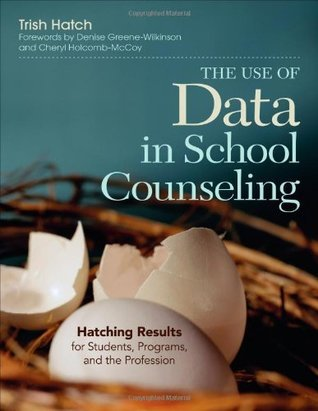 The Use of Data in School Counseling Hatching Results for Students Programs and the Profession