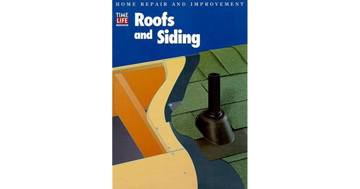 Home Improvement And Repair Solution: Roofs And Siding (Home Repair And Improvement By Time-Life
