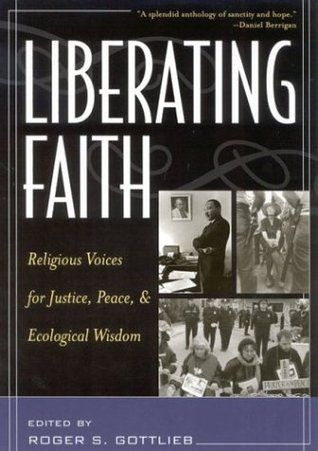 Liberating Faith Religious Voices for Justice, Peace, and Ecological Wisdom