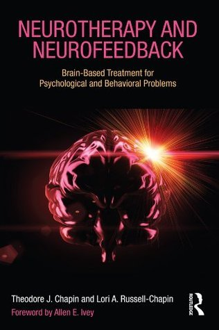 Neurotherapy and Neurofeedback Brain-Based Treatment for Psychological and Behavioral Problems