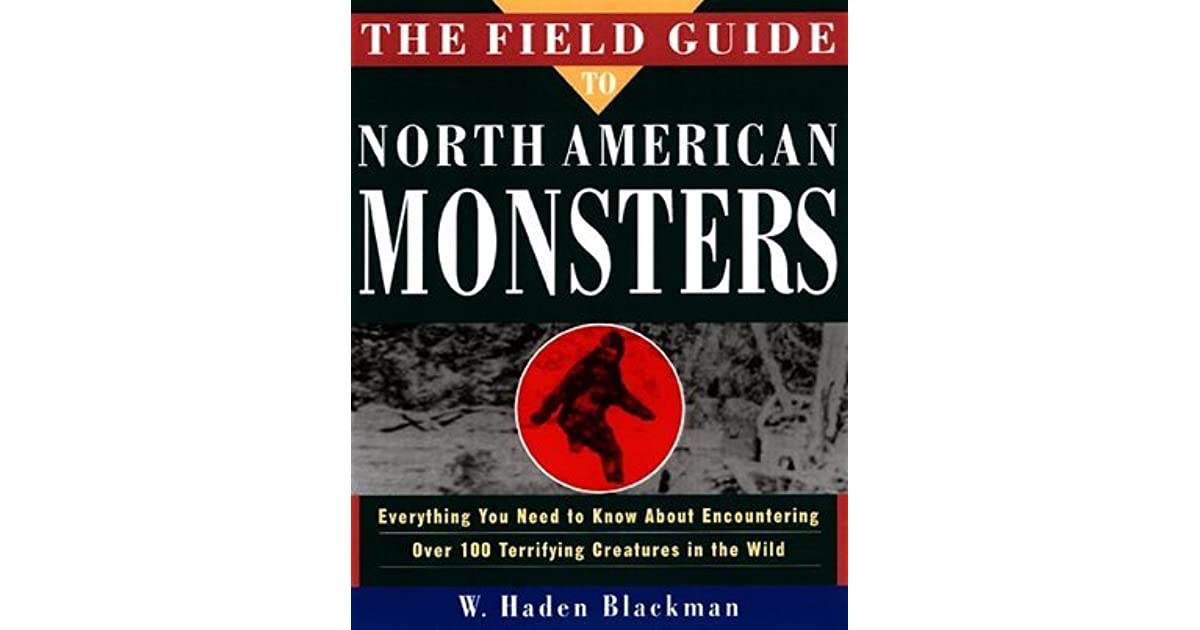 the field guide to north american monsters everything you