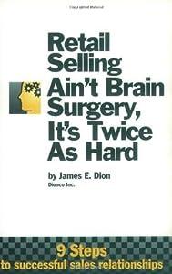 Retail Selling Ain't Brain Surgery, It's Twice As Hard