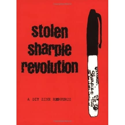 Stolen Sharpie Revolution: A DIY Zine Resource by Alex Wrekk