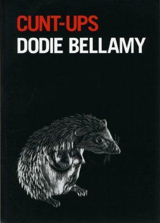 Cunt-Ups by Dodie Bellamy