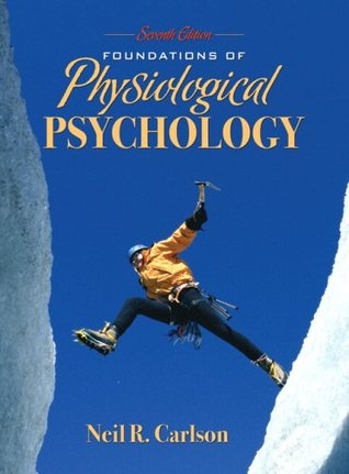 Foundations Of Physiological Psychology By Neil R Carlson