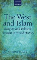 The West and Islam Religion and Political Thought in World History